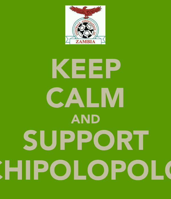 KEEP CALM AND SUPPORT CHIPOLOPOLO