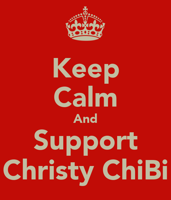 Keep Calm And Support Christy ChiBi
