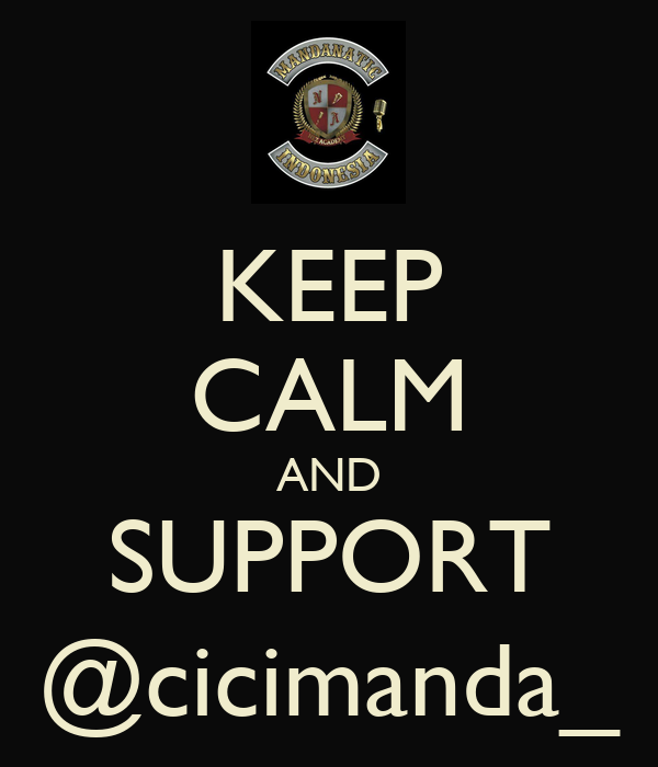 KEEP CALM AND SUPPORT @cicimanda_