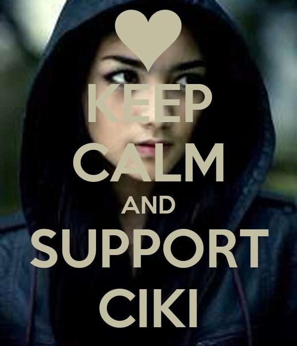 KEEP CALM AND SUPPORT CIKI