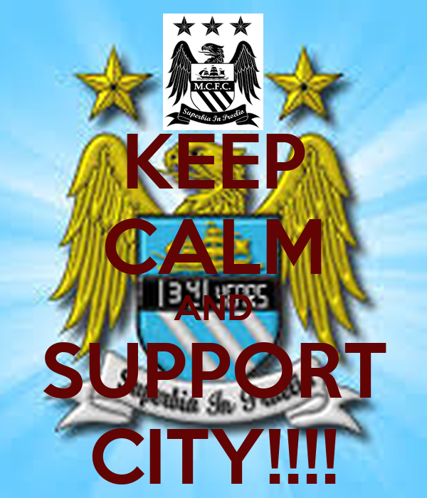 KEEP CALM AND SUPPORT CITY!!!!