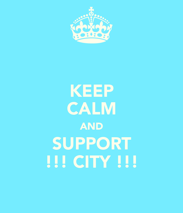 KEEP CALM AND SUPPORT !!! CITY !!!