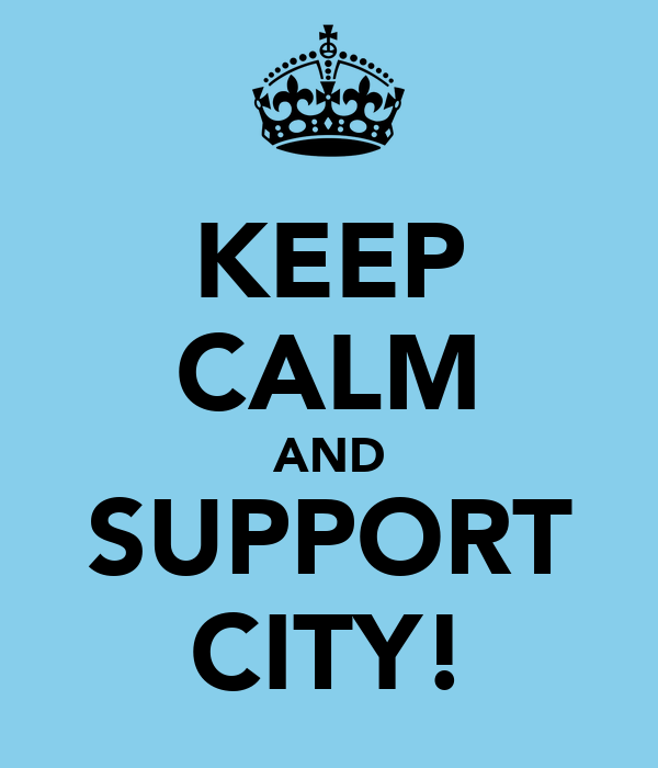 KEEP CALM AND SUPPORT CITY!