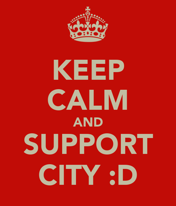 KEEP CALM AND SUPPORT CITY :D