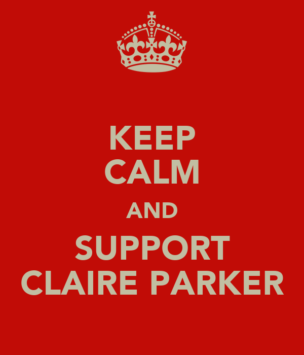 KEEP CALM AND SUPPORT CLAIRE PARKER