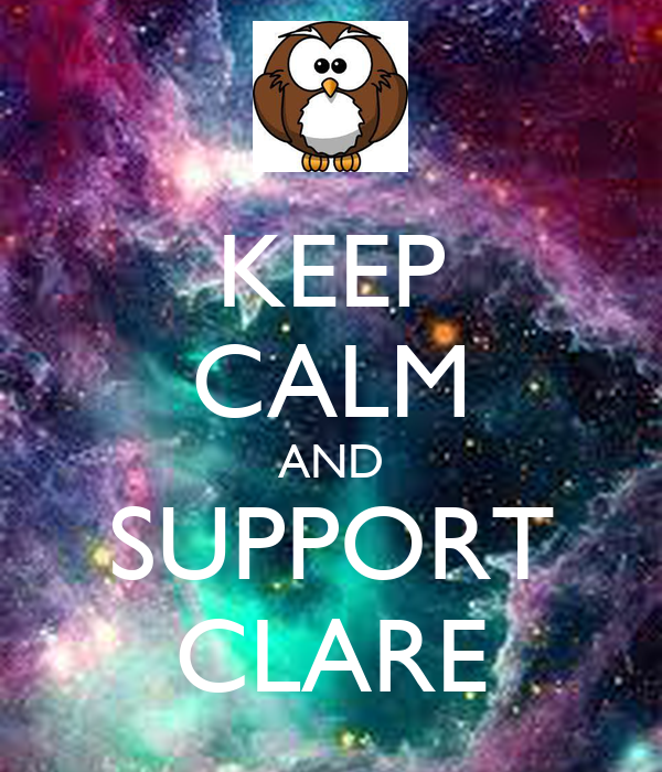 KEEP CALM AND SUPPORT CLARE