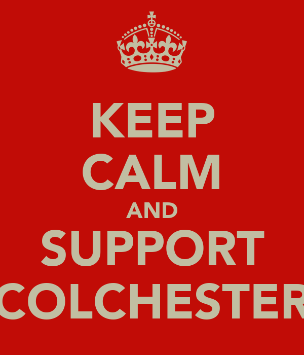 KEEP CALM AND SUPPORT COLCHESTER