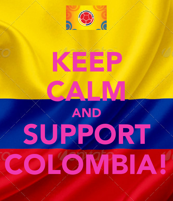 KEEP CALM AND SUPPORT COLOMBIA!