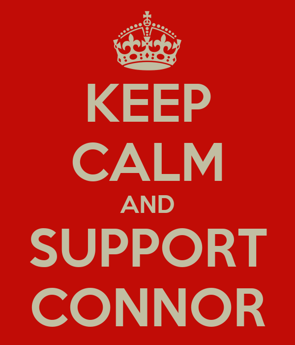 KEEP CALM AND SUPPORT CONNOR