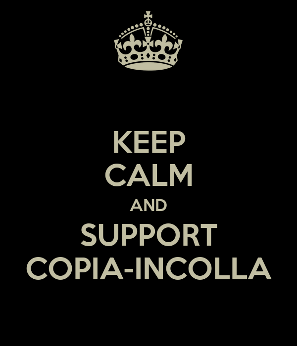 KEEP CALM AND SUPPORT COPIA-INCOLLA