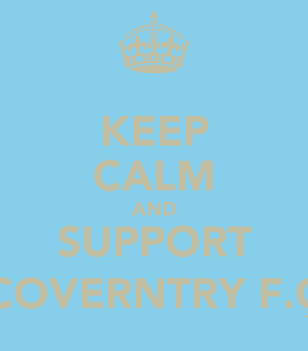 KEEP CALM AND SUPPORT COVERNTRY F.Ç