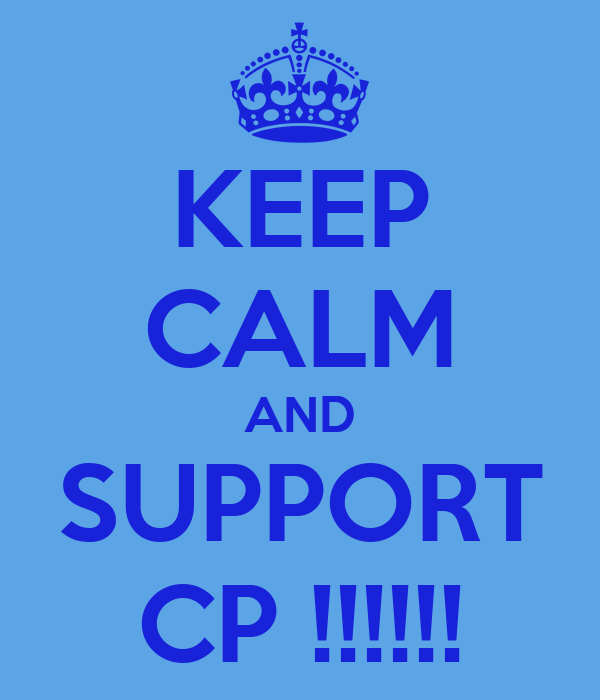 KEEP CALM AND SUPPORT CP !!!!!!