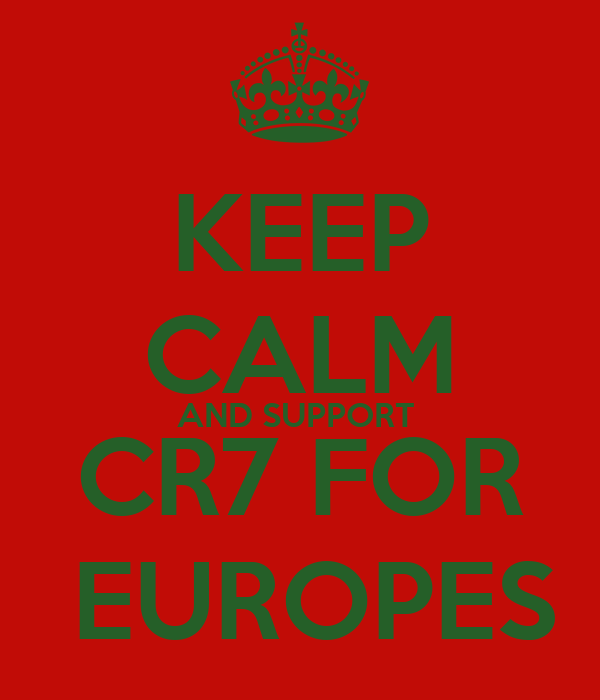 KEEP CALM AND SUPPORT  CR7 FOR  EUROPES