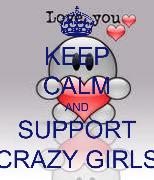 KEEP CALM AND SUPPORT CRAZY GIRLS