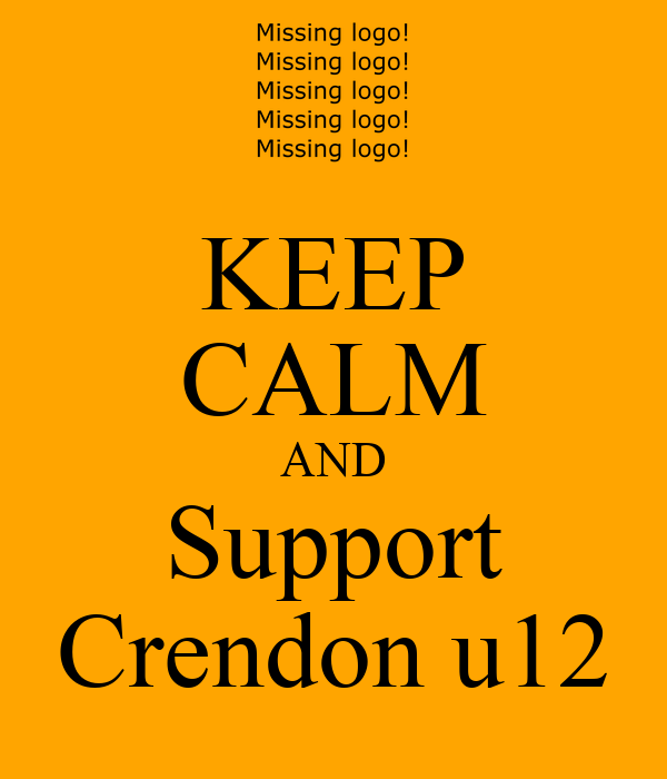 KEEP CALM AND Support Crendon u12