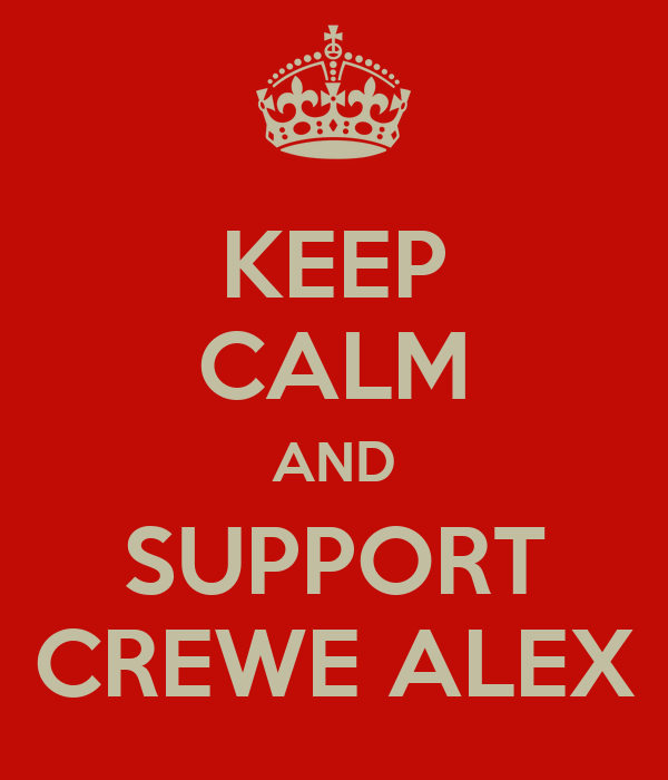 KEEP CALM AND SUPPORT CREWE ALEX