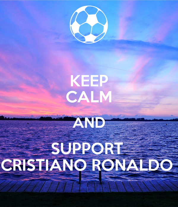 KEEP CALM AND SUPPORT  CRISTIANO RONALDO