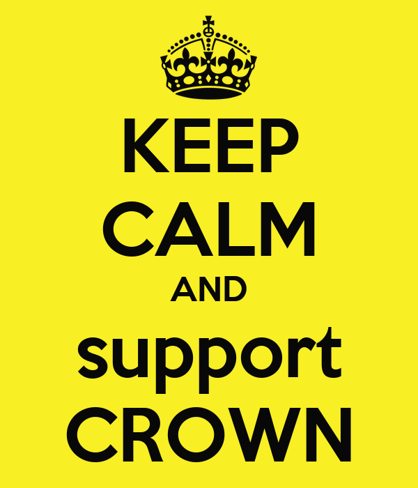 KEEP CALM AND support CROWN