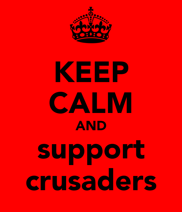 KEEP CALM AND support crusaders
