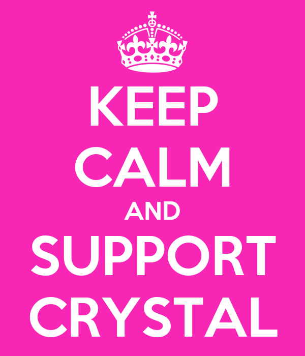 KEEP CALM AND SUPPORT CRYSTAL
