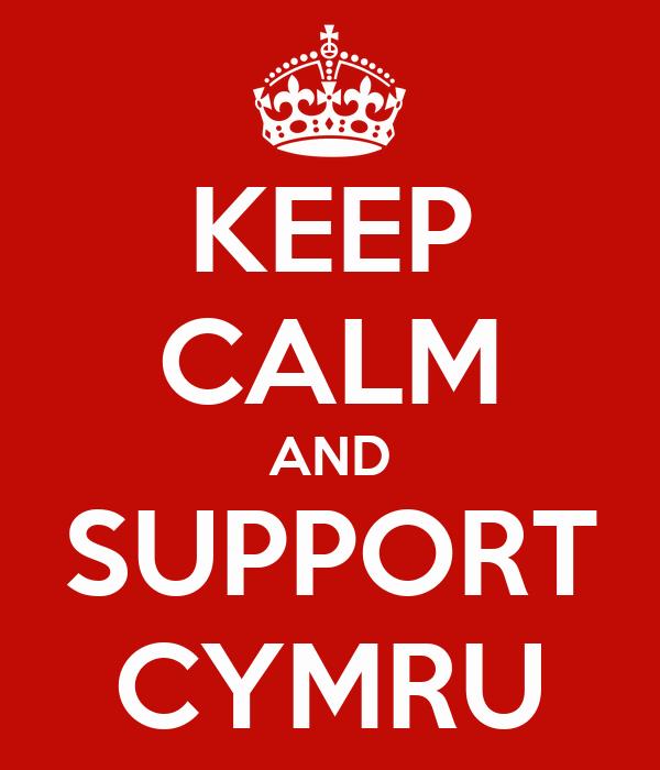 KEEP CALM AND SUPPORT CYMRU