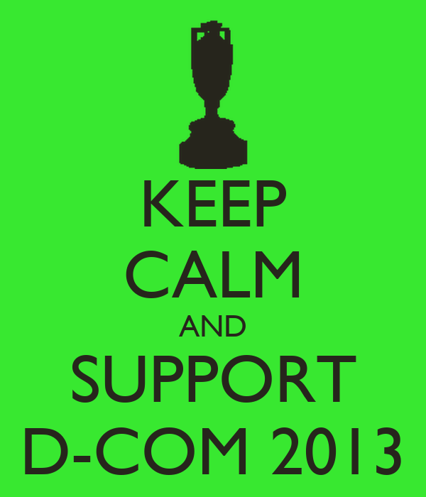 KEEP CALM AND SUPPORT D-COM 2013
