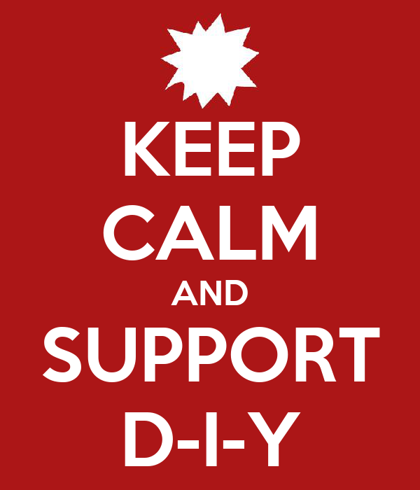 KEEP CALM AND SUPPORT D-I-Y