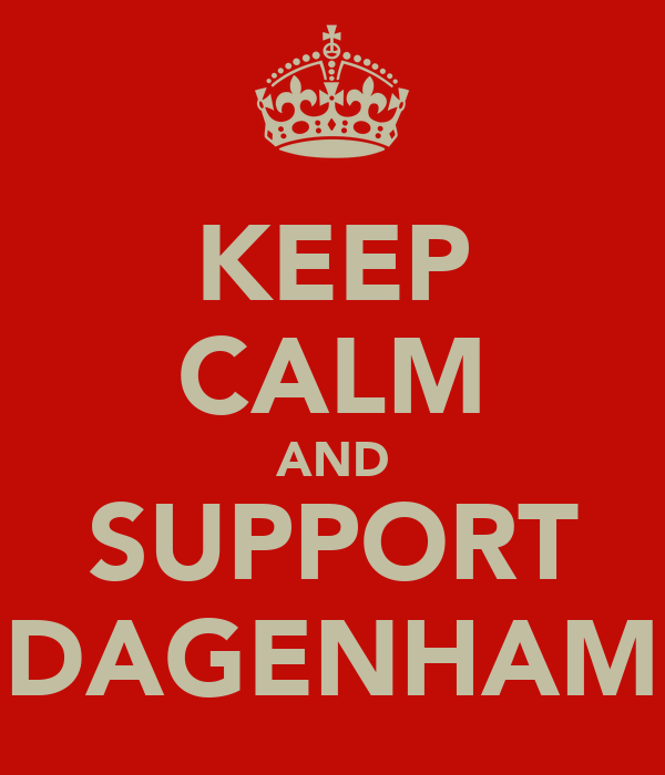 KEEP CALM AND SUPPORT DAGENHAM