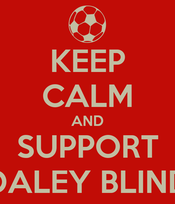 KEEP CALM AND SUPPORT DALEY BLIND