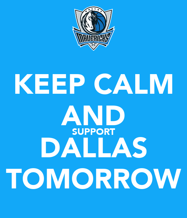 KEEP CALM AND SUPPORT DALLAS TOMORROW