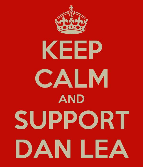 KEEP CALM AND SUPPORT DAN LEA