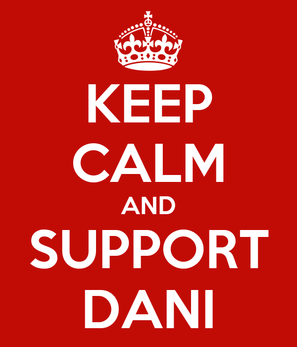KEEP CALM AND SUPPORT DANI