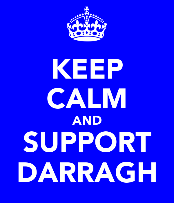 KEEP CALM AND SUPPORT DARRAGH