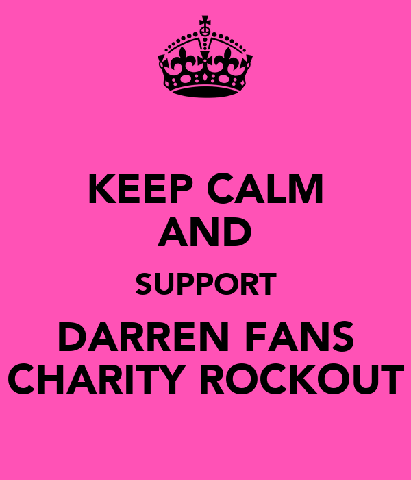 KEEP CALM AND SUPPORT DARREN FANS CHARITY ROCKOUT