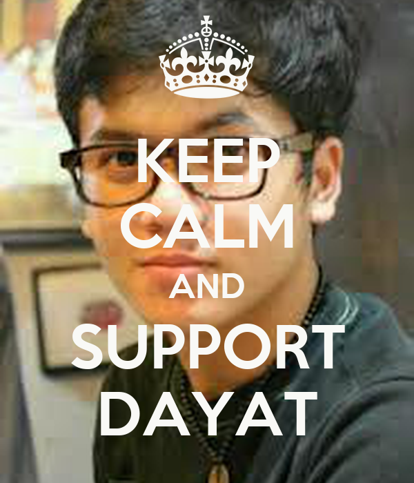 KEEP CALM AND SUPPORT DAYAT