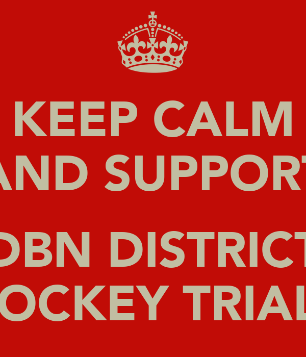 KEEP CALM AND SUPPORT  DBN DISTRICT HOCKEY TRIALS