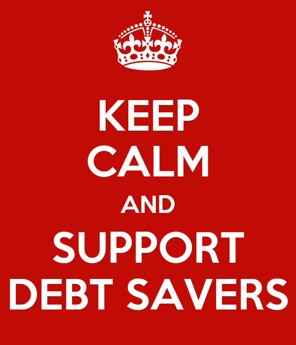 KEEP CALM AND SUPPORT DEBT SAVERS