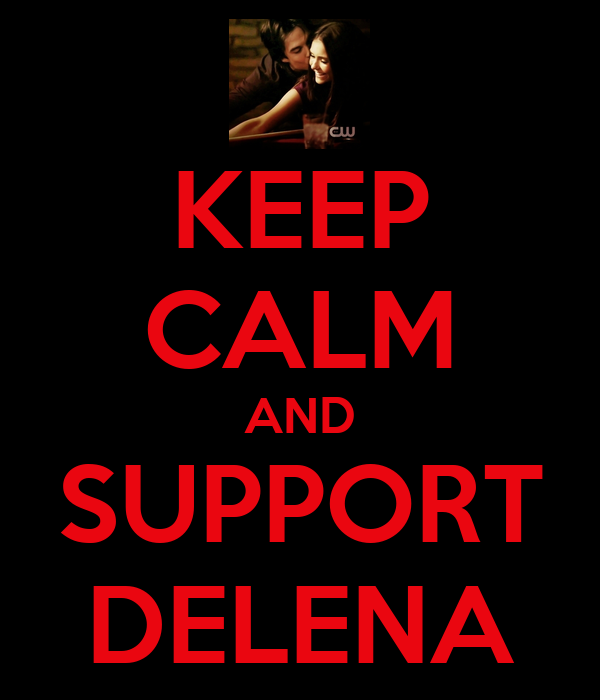 KEEP CALM AND SUPPORT DELENA