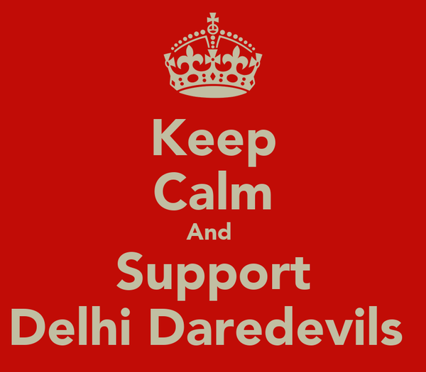 Keep Calm And  Support Delhi Daredevils