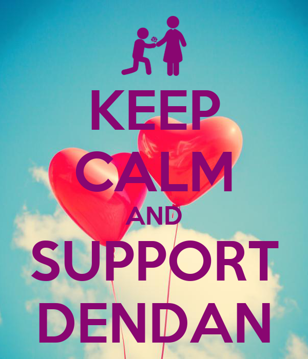 KEEP CALM AND SUPPORT DENDAN