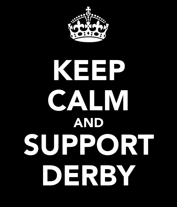 KEEP CALM AND SUPPORT DERBY