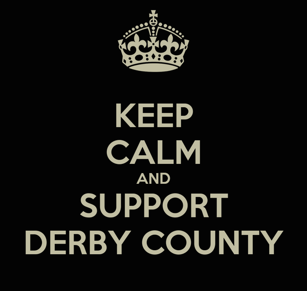 KEEP CALM AND SUPPORT DERBY COUNTY