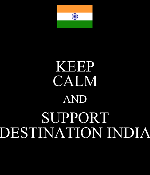 KEEP CALM AND SUPPORT DESTINATION INDIA