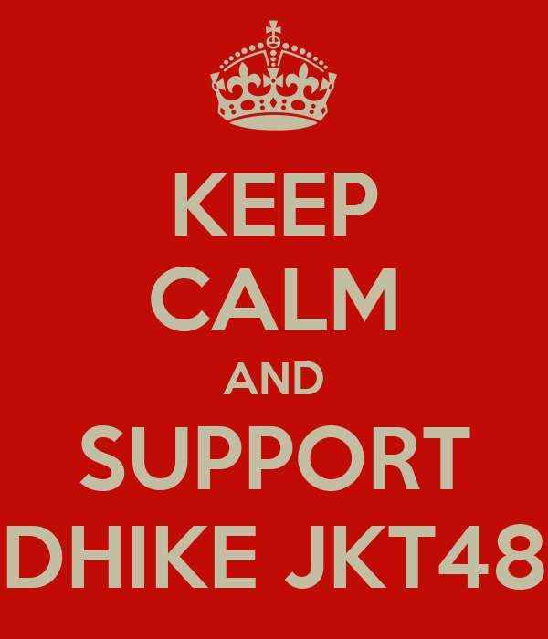 KEEP CALM AND SUPPORT DHIKE JKT48