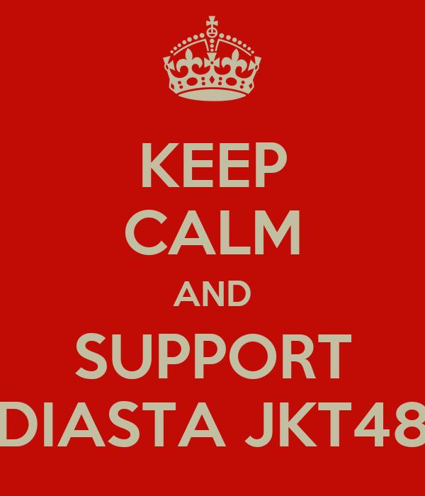 KEEP CALM AND SUPPORT DIASTA JKT48