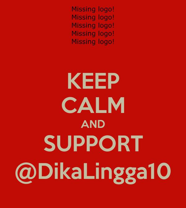 KEEP CALM AND SUPPORT @DikaLingga10