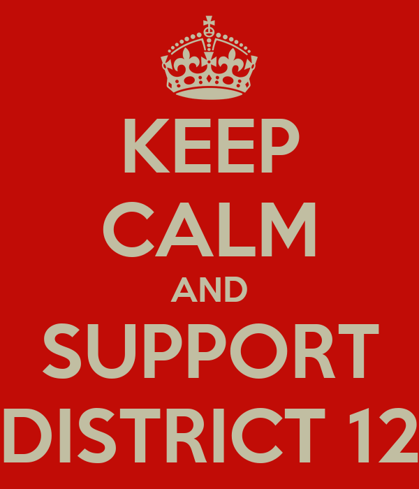 KEEP CALM AND SUPPORT DISTRICT 12