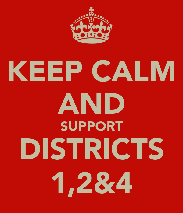 KEEP CALM AND SUPPORT DISTRICTS 1,2&4