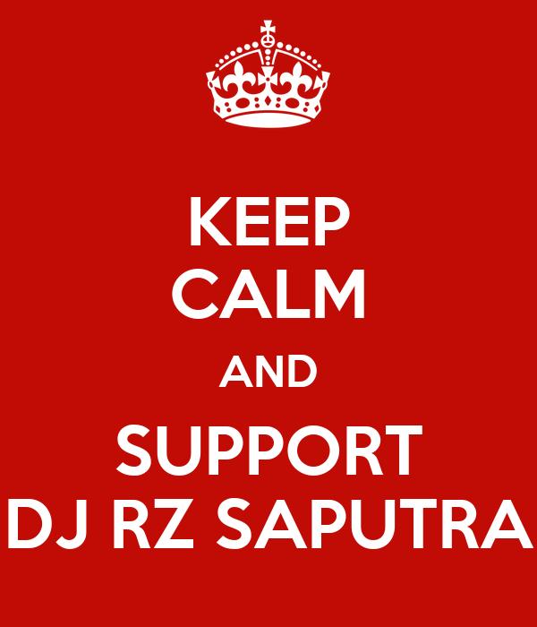 KEEP CALM AND SUPPORT DJ RZ SAPUTRA