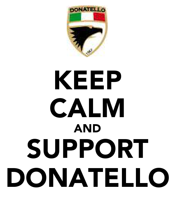 KEEP CALM AND SUPPORT DONATELLO